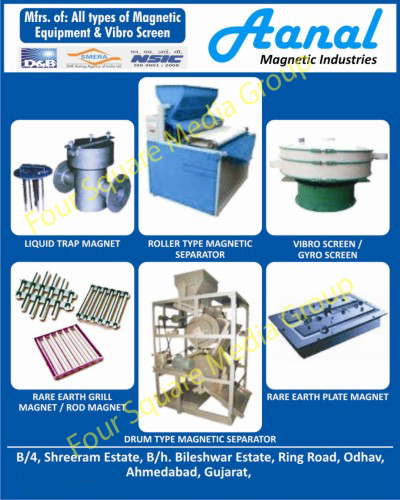 Magnetic Equipments, Vibro Screens, Liquid Trap Magnets, Roller Type Magnetic Separators, Gyro Screens, Rare Earth Grill Magnets, Rod Magnets, Drum Type Magnetic Separators, Rare Earth Plate Magnets