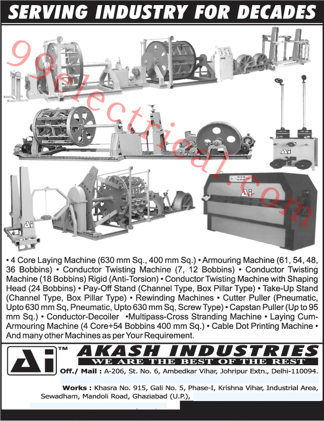 Four Core Laying Machines, Amouring Machines, Conductor Twisting Machines, Anti Torsion Rigid Conductor Twisting Machines, Conductor Twisting Machines With Shaping Heads, Channel Type Pay Off Stand, Box Pillar Type Pay Off Stand, Channel Type Take Up Stand, Box Pillar Type Take Up Stand, Rewinding Machines, Pneumatic Cutter Puller, Capstan Puller, Conductor Decoiler, Multipass Cross Stranding Machines, Multi Pass Cross Stranding Machines, Laying Cum Armouring Machines, Cable Dot Printing Machines,Electrical Machines, Core Laying Machine, Wire Machinery, Cable Machinery, Caterpillar Machine, Torsion Machine, Twisting Machine, Standing Machine, Taping Head, Conductor Shaping Head, Meter Stand, Cable Manufacturing Equipment, Bancher Machine, Wire Stranding Machine, Wire Twisting Machine, Tubler Stander Machine, Drum Twister Machine, Core Laying Machine, Armoured Stranding Machine, Armoured Cum Core Laying Machine, Wire Stranding Cum Anti Torsion Machine, Skip Strander Machine, Fork Type Stranding Machine, Stranding Machine, Fork Type Wire Stranding Machine