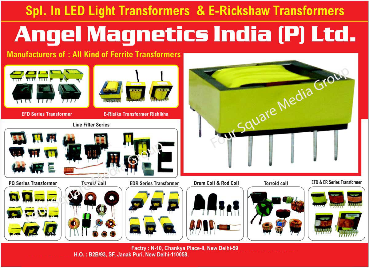 Led Light Transformers, E Rickshaw Transformers, Ferrite Transformers, EFD Series Transformers, PQ Series Transformers, Torroid Coils, EDR Series Transformers, Drum Coils, Rod Coils, ETD Series Transformers, ER Series Transformers, Line Filter Series Transformers