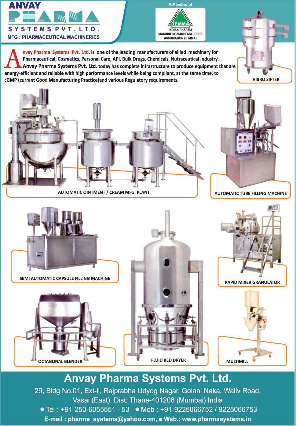 Automatic Ointment Manufacturing Plants, Automatic Cream Manufacturing Plants, Automatic Tube Filling Machines, Semi Automatic Capsule Filling Machines, Rapid Mixer Granulators, Octagonal Blenders, Fluid bed Dryers, Muti Mills,