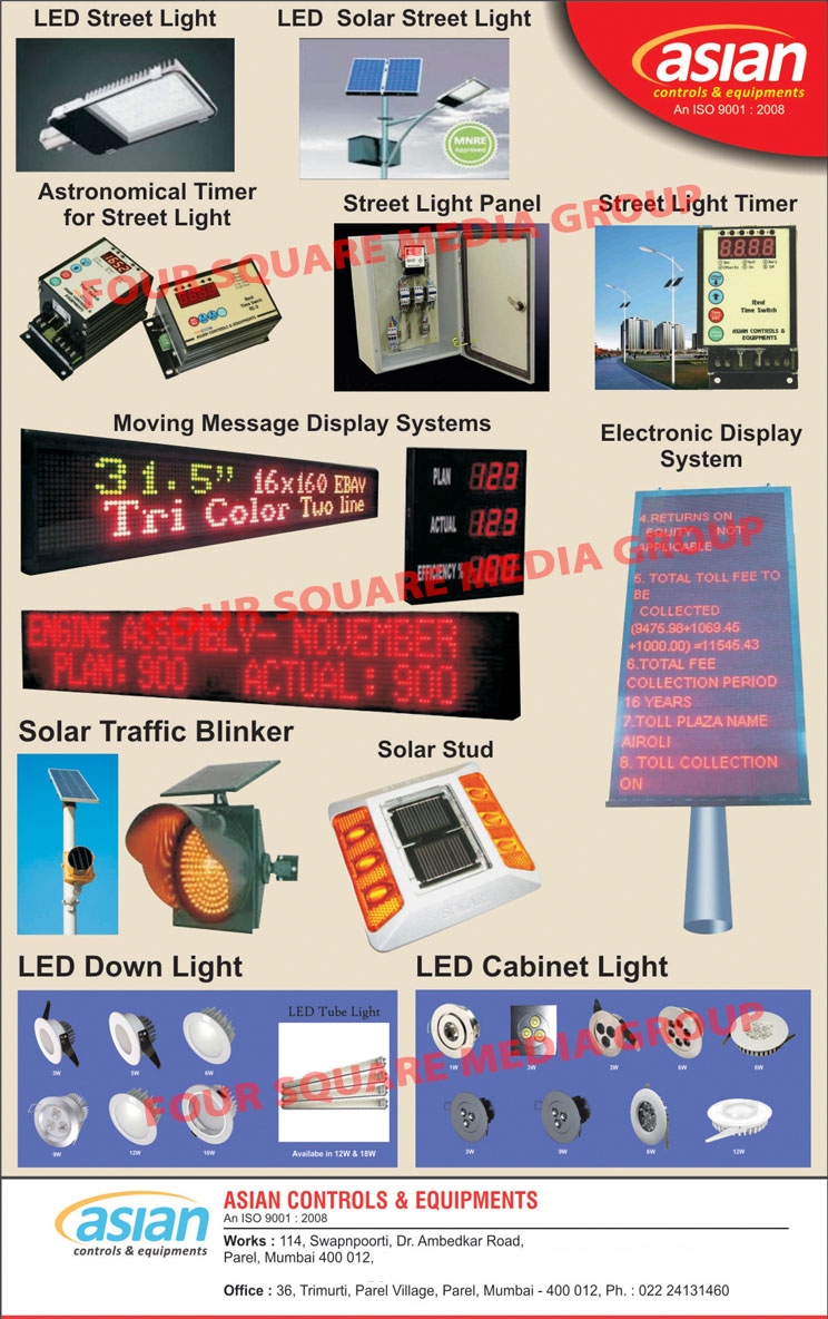 Led Lights, LED Cabinet Lights, LED Down Lights, LED Street Lights, LED Solar Street Lights, Street Light Panels, Street Light Timers, Moving Message Display Systems, Electronic Display Systems, Street Light Astronomical Timers, Solar Traffic Blinkers, Solar Studs, Street Light Control Panels, Solar Based Blinker Systems, Process Control Instruments, LED Lightings, Street Lights, Garden Lights, CCTV Cameras, Attendance Systems