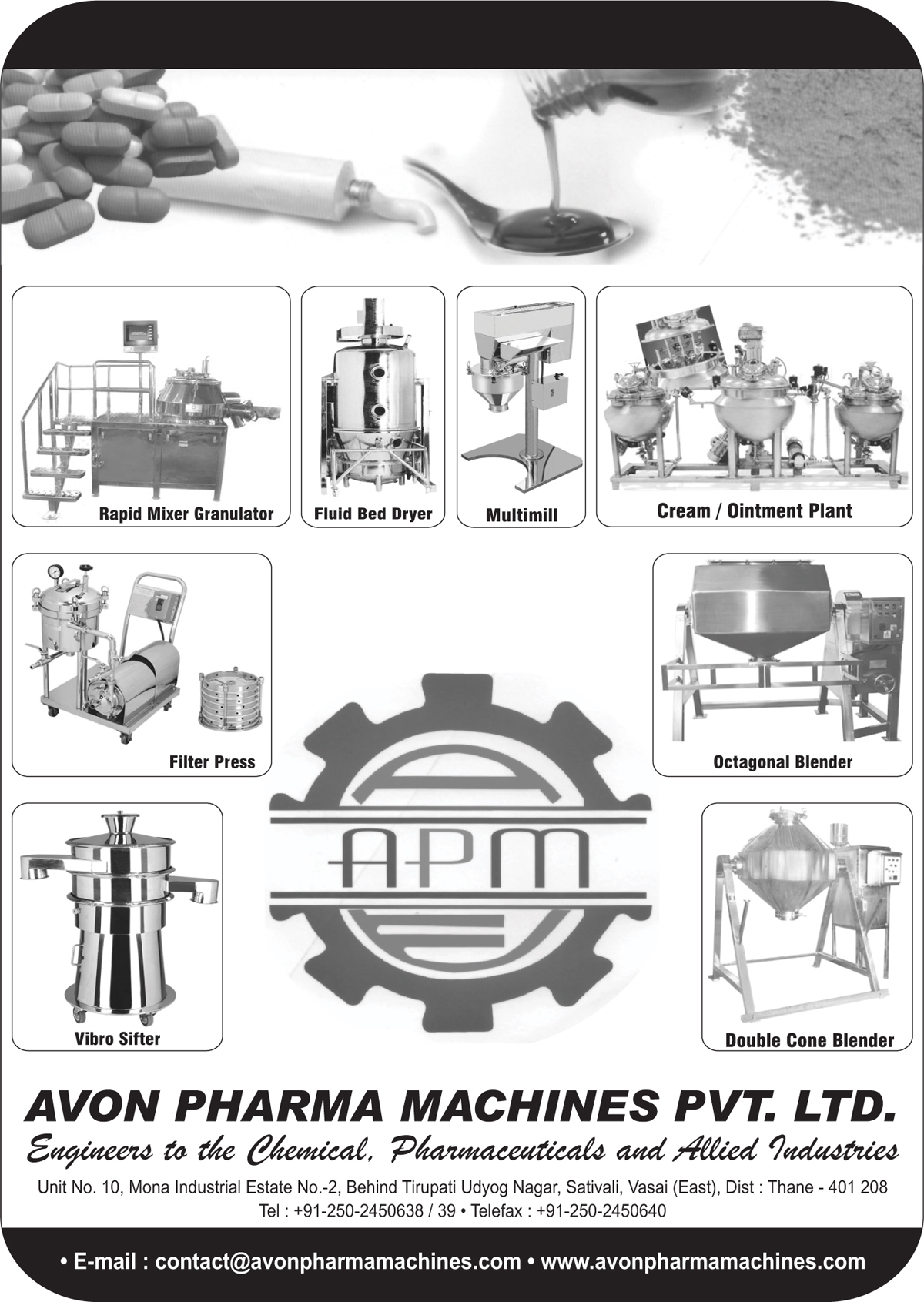 Rapid Mixer Granulators, Fluid Bed Dryers, Multi Mills, Cream Plant, Ointment Plants, Filter Press, Octagonal Blenders, Vibro Sifters, Double Cone Blenders
