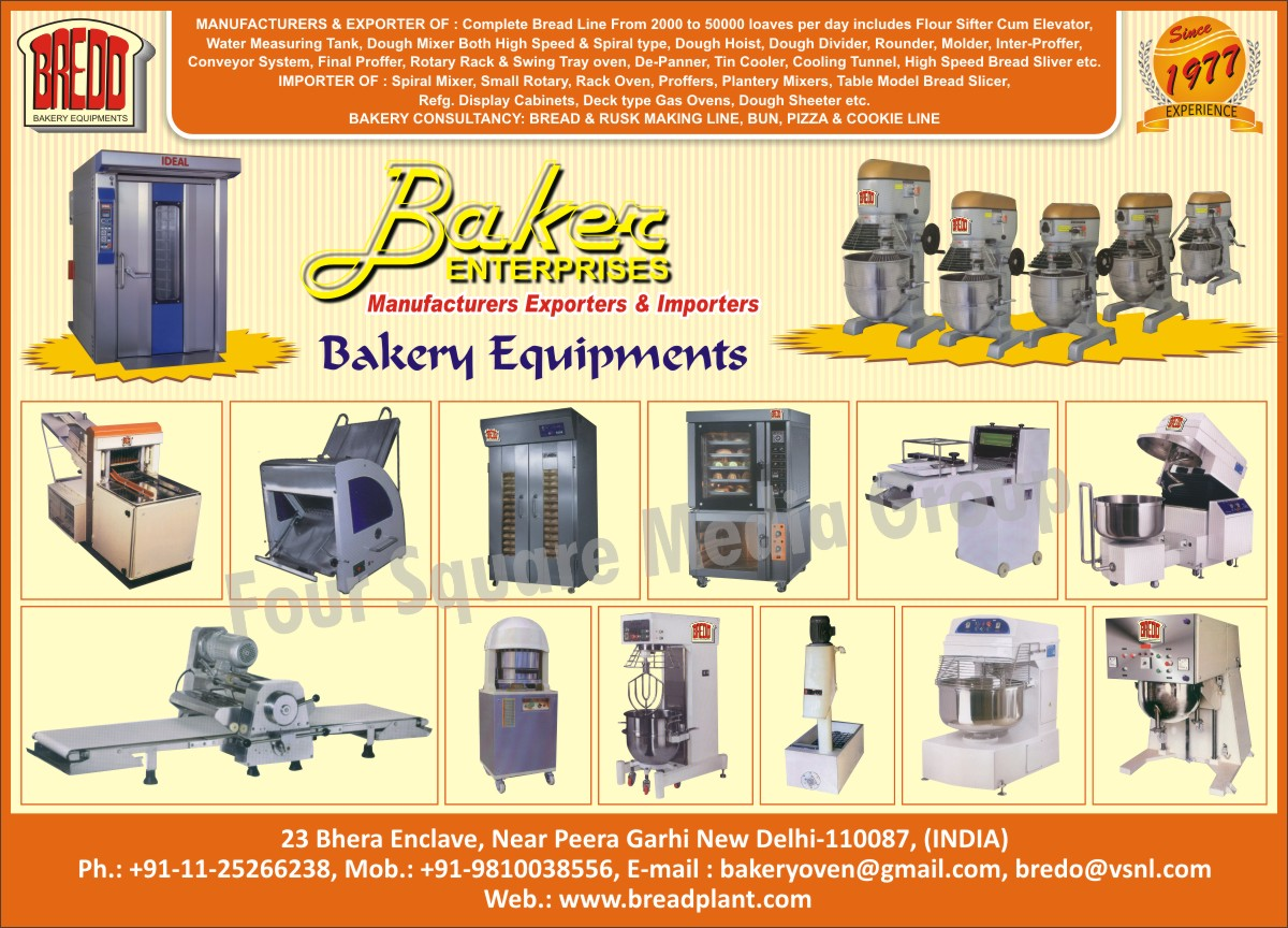 Flour Sifter Cum Elevator, Water Measuring Tank, High Speed Dough Mixer, Spiral Mixer, Dough Hoist, Dough Divider, Dough Rounder, Dough Moulder, Bakery Inter Proofer, Bakery Final Proofers, Bakery Conveyor System,  Small Rotary Rack Ovens, Swing Tray Ovens, Tin Coolers, De Panner, Cooling Tunnel, High Speed Bread Slicer, Plantery Mixers, Table Model Bread Slicer, Display Cabinets, Deck Type Gas Ovens, Dough Sheeters, Bakery Consultancy, Bakery Equipments, Bakery Consultancy, Refrigerator Display Cabinets,Proofers, Bread Slicer