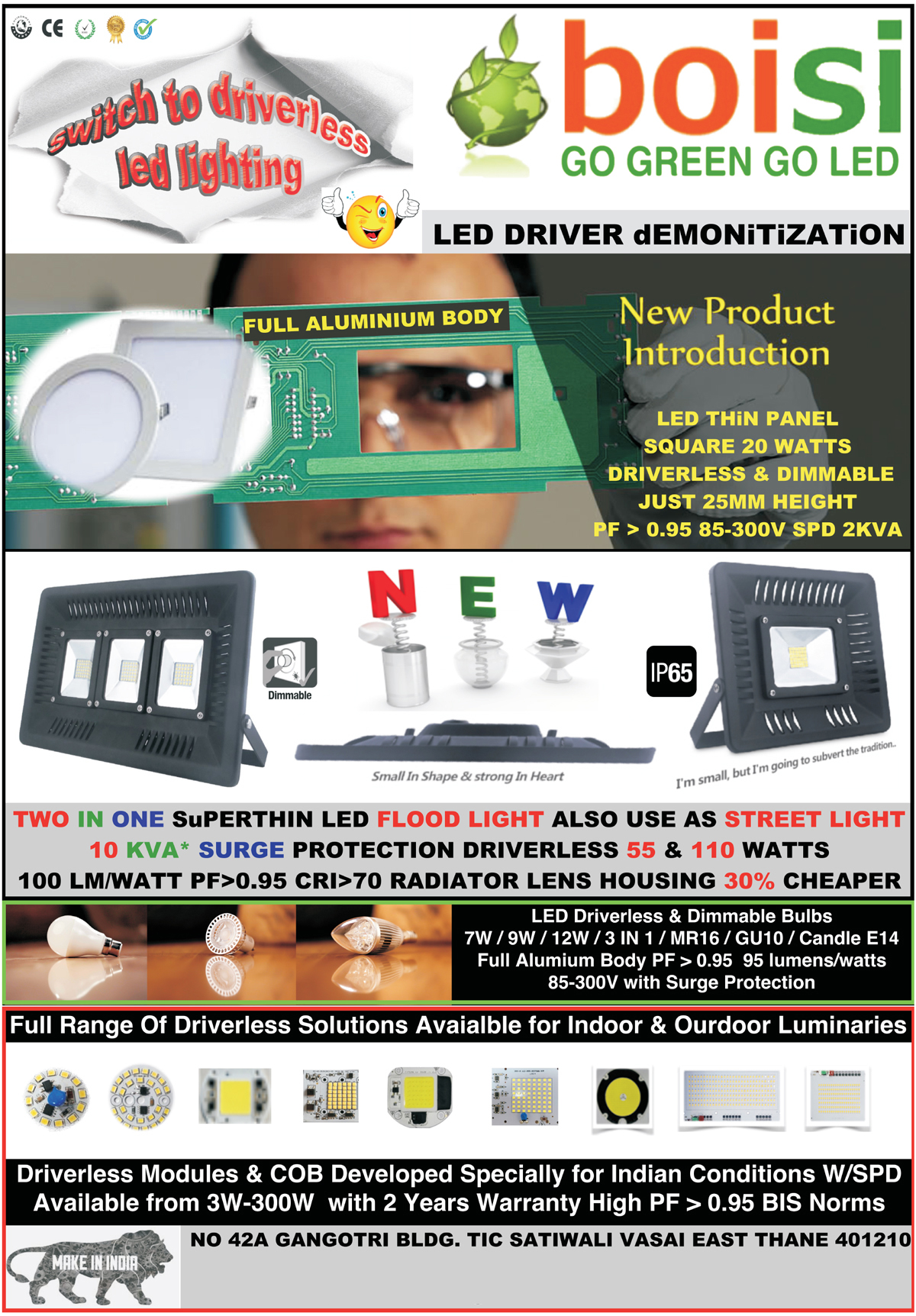 Led Lights, LED Tube Lights, Spot Light Retrofits, LED Candle Bulbs, LED Panel Lights, Waterproof LED Drivers, Non waterproof LED Drivers, LED Street Light Fixture Drivers, LED Flood Light Fixture Drivers, LED Bay Light Fixture Drivers, Strip Light RGB Touch Controllers, Dual Channel wireless LED Drivers, Pool Lights, RGB Touch Controller, LED Driver COB, Dimmable Led Bulbs, Driverless Led Bulbs, Driverless Led Tube Lights, Driverless Led Indoor Lights, Dimmable Led Indoor Lights, Dimmable Led Outdoor Lights, Driverless Led Outdoor Lights, Driverless Led Lights, Sports Led Lights, Driverless AC Flood Lights, Driverless AC High Bay Lights, Driverless AC Street Lights, Driverless AC Garden Lights, Solar Street Lights, Flood Lights, Solar Street Light Cum Flood Lights, Indoor Luminaries Driverless Solutions, Outdoor Luminaries Driverless Solutions