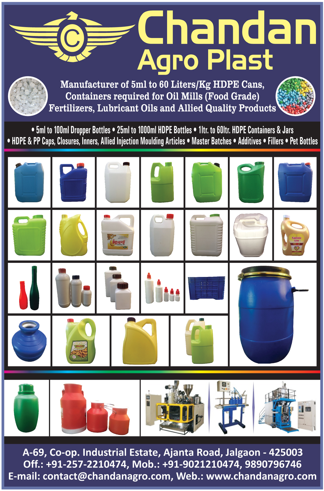 HDPE Cans, Dropper Bottles, Oil Mill Containers, Fertilizer Containers, Lubricant Oil Containers, HDPE Bottles, HDPE Containers, HDPE Jars, HDPE Caps, PP Caps, HDPE Closures, PP Closures, HDPE Inners, PP Inners, Allied Injection Moulding Articles, Allied Injection Molding Articles, Master Batches, Additives, Fillers, Pet Bottles