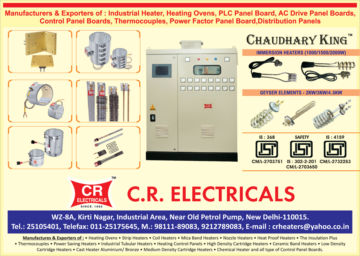 Industrial Heaters, Panel Boards, Heating Ovens, Strip Heaters, Coil Heaters, Mica Band Heaters, Nozzle Heaters, Heat Proof Heaters, Power Saving Heaters, Industrial Tubular Heaters, Heating Control Panels, High Density Cartridge Heaters, Ceramic Band Heaters, Low Density Cartridge Heaters, Aluminium Cast Heaters, Bronze Cast Heaters, Medium Density Cartridge Heaters, Chemical Heater, Control Panel Boards, Thermocouples, PLC Panel Boards, Power Factor Panel Boards, Distribution Panels, Immersion Heaters, Geyser Elements