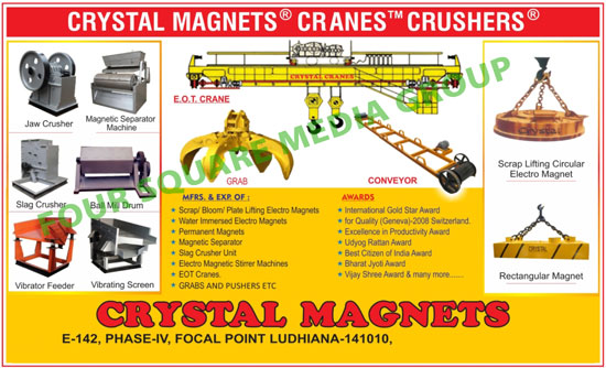 Jaw Crushers, Magnetic Separator Machines, slag Crushers, Ball Mill Drums, Vibrator Feeders, Vibrating Screens, EOT cranes, Grabs, Slag Crusher Unit Conveyors, Scrap Lifting Circular Electro Magnets, Rectangular Magnets, Magnetic Separators, Permanent Magnets, Electro Magnetic Stirrer Machines, Bloom Lifting Electro Magnets, Plate Lifting Electro Magnets, Water Immersed Electro Magnets, Crystal Magnets, Crushers, Water Immersed Electro magnets, Permanent Magnets, Slag Crusher Units, Electro Magnetic Stirrer Machines, EOT Cranes, Crabs