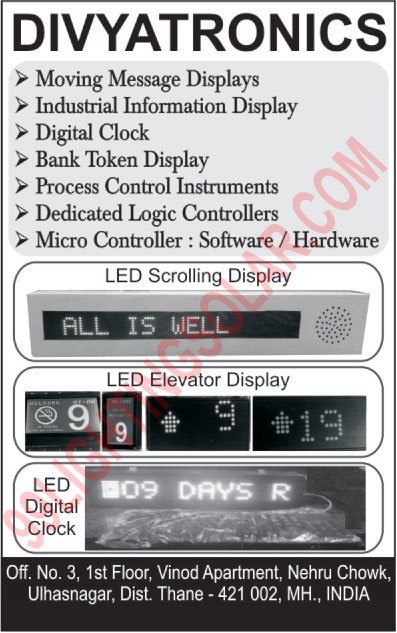 LED Moving Message Displays, Industrial Information Displays, LED Digital Clocks, Bank Token Displays, Process Control Instruments, Dedicated Logic Controllers, Micro Controller Software, Micro Controller Hardware, LED Elevator Display, LED Scrolling Displays, Elevator Lop Cop Display Cards