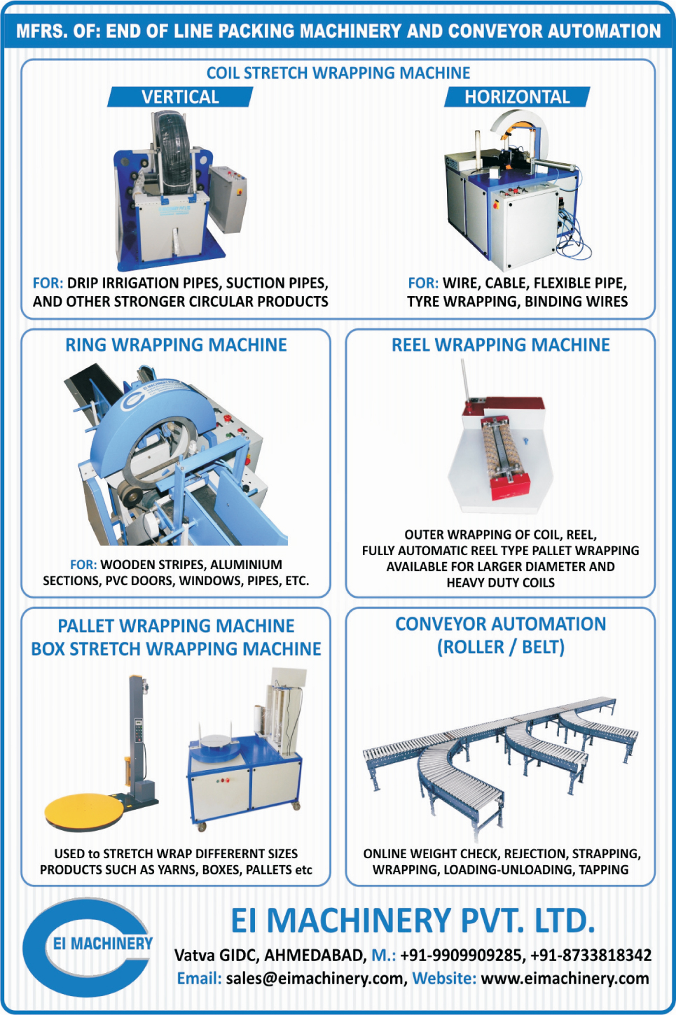 Coil Stretch Wrapping Machines, Vertical Coil Stretch Wrapping Machines, Horizontal Coil Stretch Wrapping Machines, Ring Wrapping Machines, Reel Wrapping Machines, Pallet Wrapping Machines, Box Stretch Wrapping Machines, Conveyor Automations, Roller Conveyor Automation, Belt Conveyor Automations, End Of Line Packing Machinery