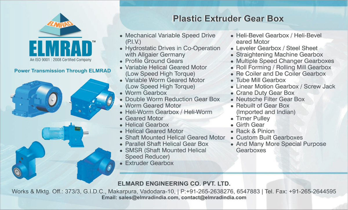 Plastic Extruder Gear boxes, Mechanical Variable Speed Drives, Hydrostatic Drives, Profile Ground Gears, Variable Helical Geared Motors, Variable Wormed Gear Motors, Worm Gear boxes, Double Worm Reduction Gear Boxes, Worm Geared Motors, Heli Worm Gear boxes, Geared Motors, Helical Gear boxes, Helical Geared Motors, Shaft Mounted Helical Geared Motors, Parallel Shaft Helical Gear Boxes, Shaft Mounted Helical Speed Reducer, Extruder Gear boxes, Heli Bevel Gear boxes, Heli Bevel Eared Motors, Leveler Gear boxes, Leveler Steel Sheets, Straightening Machine Gear boxes, Multiple Speed Changer Gear boxes, Roll Forming Gear boxes, Rolling Mill Gear boxes, Re Coiler Gear boxes, De Coiler Gear boxes, Tube Mill Gear boxes, Crane Duty Gear boxes, Linear Motion Gear boxes, Linear Motion Screw Jacks, Neutsche Filter Gear boxes, Rebuilt of Gear boxes, Timer Pulleys, Girth Gears, Pinions, Customized Built Gear boxes, Special Purpose Gear boxes,Gearboxes, Worm Gearboxes, Helical Gearboxes, Rolling Mill Gearboxes