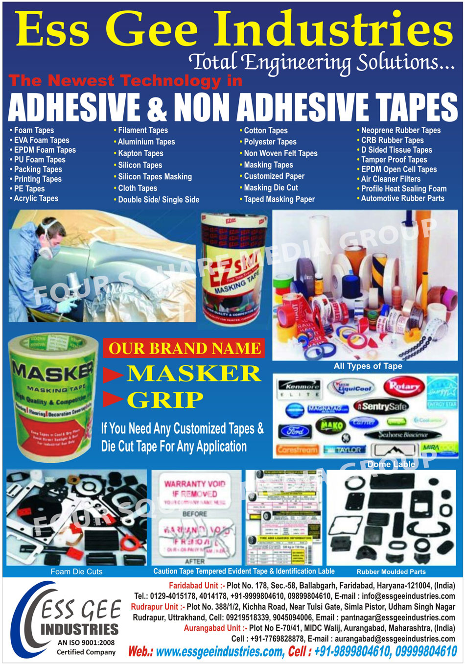 Adhesive Tapes, Non Adhesive Tapes, Foam Tapes, EVA Foam Tapes, EPDM Foam Tapes, PU Foam Tapes, Packing Tapes, Printed Packing Tapes, Plain Packing Tapes, PE Tapes, Filament Tapes, Aluminium Tapes, Kapton Tapes, Silicon Tapes, Silicon Rubber Maskings, Cloth Tapes, Double Side Cloth Tapes, Single Side Cloth Tapes, Dome Labels, Cotton Tapes, Polyester Tapes, Non Woven Felt Tapes, Masking Tapes, Customized Paper Masking Die Cut, Taped Masking Paper, Neoprene Rubber Tapes, Tamper Proof Tapes, EPDM Open Cell Tapes, Profile Heat Sealing Foam, Automotive Rubber Parts, Warning Labels, Safety Labels, Acrylic Tapes, CRB Rubber Tapes, D Sided Tissue Tapes, Customized Tapes, Customised Tapes, Customized Die Cut Tapes, Customised Die Cut Tapes, Printing Tapes, Silicon Masking Tapes, Air Cleaner Filters, Foam Die Cuts, Caution Tapes, Tampered Evident Tapes, Identification Labels, Rubber Moulded Parts, Brand Name Masker Tapes, Grip Tapes, Tapes