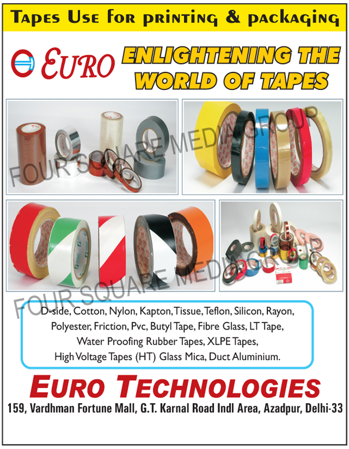 Printing tapes, Packaging Tapes, D Side Cotton Tapes, Nylon Tapes, Kapton Tapes, Tissue Tapes, Teflon Tapes, Silicon Tapes, Rayon Tapes, Polyester Tapes, Friction Tapes, PVC Tapes, Butyl Tapes, Fibre Glass Tapes, Fiber Glass Tapes, LT Tapes, Water Proofing Rubber Taps, XLPE Tapes, High Voltage, Tapes, HT Tapes, Duct Aluminium Tapes, Glass Mica Tapes