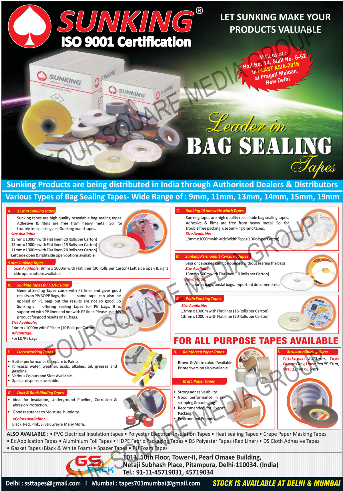 Bag Sealing Tapes, LD Bag Sealing Tapes, PE Bag Sealing Machines, Floor Marking Tapes, Duct Tapes, Book Binding Tapes, Wide Width Tapes, Permanent Tapes, Security Tapes, Plain Tapes, Reinforced Paper Tapes, Structure Glazing Tapes, Kraft Paper Tapes, PVC Electrical Insulation Tapes, Polyester Electrical Insulation Tapes, Heat Sealing Tapes, Crepe Paper Masking Tapes, Ez Application Tapes, Aluminium Foil Tapes, HDPE Fabric Packaging Tapes, DS Polyester Tapes, DS Cloth Adhesive Tapes, Black Foam Gasket Tapes, White Foam Gasket Tapes, Spacer Tapes, PU Foam Tapes
