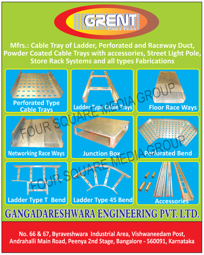Perforated Type Cable Trays, Ladder Type Cable Trays, Floor Race Ways, Networking Race Ways, Junction Boxes, Perforated Bends, Ladder Type T Bends, Ladder Type 45 Bends, Street Light Poles, Store Rack Systems, Cable Tray Accessory, Cable Tray Accessories, Raceway Ducts, Powder Coated Cable Trays