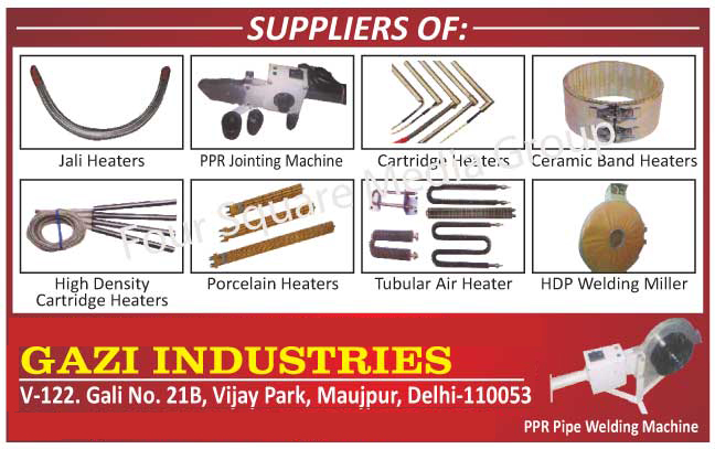 Jali Heaters, PPR Jointing Machines, Cartridge Heaters, Ceramic Band Heaters, High Density Cartridge Heaters, Porcelain Heaters, Tubular Air Heaters, HDP Welding Millers, PPR Pipe Welding Machines