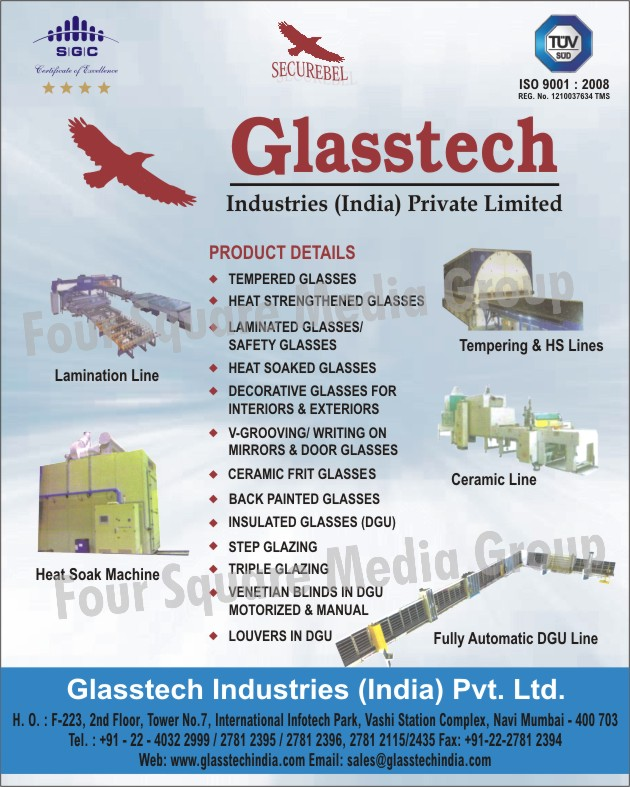 Tempered Glass, Heat Strengthened Glass, Laminated Glasses, Safety Glasses, Heat Soaked Glasses, Interior Decorative Glass, Exterior Decorative Glass, V Grooving Glass, Writing on Mirrors, Door Glass, Ceramic Frit Glass, Back Painted Glass, Insulated Glass, Step Glazing, Triple Glazing, Venetian Blinds