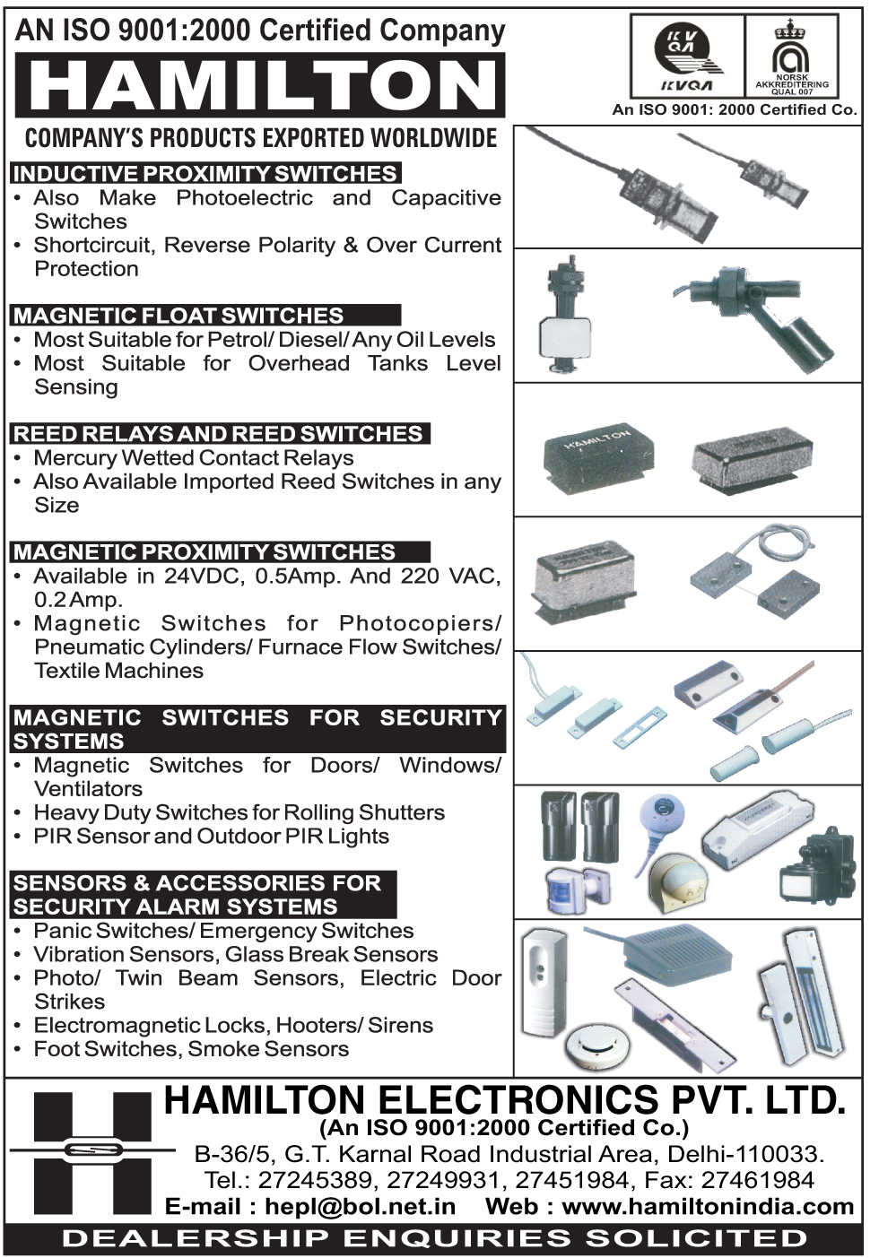 Switches, Energy Saving Devices, Float Switches, Liquid Level Controllers, Process Control Equipment, Proximity Switches, Reed Relays, Security Systems, Sensors, Security Alarm Systems, Switches, Reed Switches, PIR Sensor, Panic Switches, Emergency Switches, Vibration Sensors, Electromagnetic Locks, Switch, Electronic Switches, Induvtive Proximity Switches, Magnetic Float Switches, Magnetic Proximity Switches, Photoelectric Switches, Capacitive Switches, Security Alarm System Sensors, Security Alarm System Accessories, Security Alarm System Accessory, Glass Break Sensors, Photo Beam Sensors, Twin Beam Sensors, Electric Door Strikes, Hooters, Sirens, Foot Switches, Smoke Sensors, Magnetic Switches for Doors, Magnetic Switches for Windows, Magnetic Switches for Ventilators, Heavy Duty Switches for Rolling Shutters, Outdoor PIR Lights