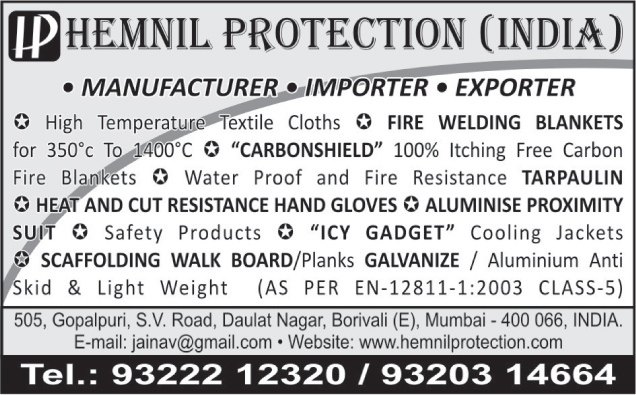 High Temperature Textile Cloths, Fire Welding Blankets, Itching Free Carbon Fire Blankets, Water Proof Tarpaulins, Fire Resistant Tarpaulins, Heat Resistant Hand Gloves, Cut Resistant Hand Gloves, Aluminised Proximity Suits, Safety Products, ICY Gadgets Cooling Jackets, Scaffolding Walk Boards, Planks Galvanize, Aluminium Anti Skid