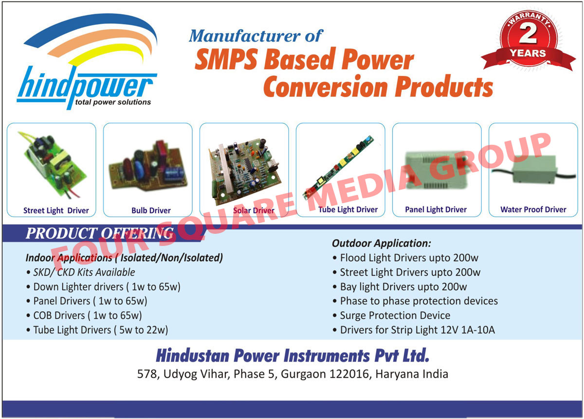 SMPS based Power Conversion, Led Drivers, Mobile Phone Chargers, Battery BackUp Power Supplies, Electric Bike Chargers, Automotive Battery Chargers, Genset Battery Chargers, Telecom Chargers, Telecom Adapters, Battery Backup Power Supplies, Street Light Drivers, Bulb Driver, Solar Driver, Tube Light Driver, Panel Light Driver, Water Proof Driver, SKD Kits, CKD Kits, Down Lighter Driver, Panel Driver, COB Driver, Flood Light Driver, Bay Light Driver, Phase to Phase Protection Device, Strip Light Driver