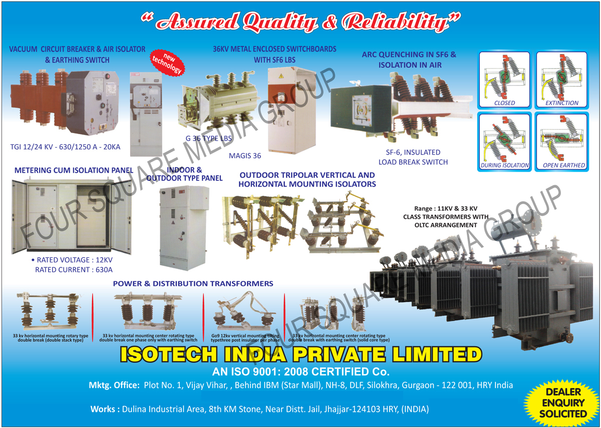 Vacuum Circuit Breakers, VCB, Air Isolators, Earthing Switches, Metal Enclosed Switchboards with SF6 LBS, ARC Quenching in SF6, Isolation In Air, Metering Cum Isolation Panels, Indoor Type Panels, Outdoor Type Panels, Outdoor Tripolar Vertical Mounting Isolators, Outdoor Tripolar Horizontal Mounting Isolators, Power Transformers, Distribution Transformers, Class Transformers with OLTC Arrangement