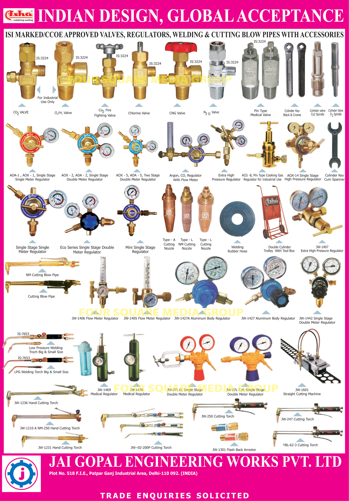 CNG Valve, Cutting Torch, Regulators, Welding Machine, Welding Rubber Hose, Welding Blow Pipe, Cutting Blow Pipe, Flash Back Arrestor, Meter Regulator, Medical Regulator, Low Pressure Welding Torch,  Aluminium Body Regulator, Valves, Medical Valves, Fire Fitting Valves, Cylinder Key cum Spanner, Cutting Nozzle, Cylinder Trolley, Tool Box