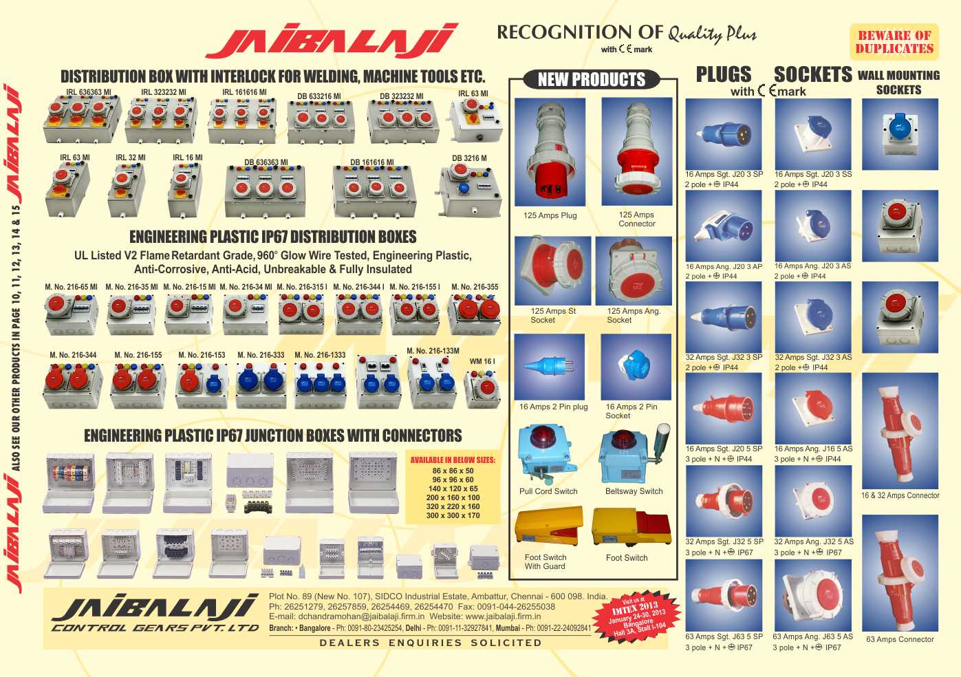 Jaibalaji Control Gears Pvt Ltd, manufacturer of Distribution Box with Interlock, Engineering Plastic Junction Boxes with Connector, Engineering Plastic Distribution Boxes, Belt Sway Switches, Pull Cord Switches, Foot Switches, Sockets, Pin Plugs, Amps Connectors, Amps Plugs, Amps Sockets, Wall Mounting Sockets, Limit Switches, Mini Limit Switches, Miniature Snap Action Switches, Led Module Indicating Lights, Crane Bus Bar Indicators, Tower Lights, Proximity Switches, Inductive Proximity Switches, Capacitive Proximity Switches, Photo Electric Sensors, Timers, Ammeters, Voltmeters, Analog Timers, Digital Timers, Timer Counters, Push Buttons, Pilot Lights, Cam Operated Rotary Switches ,Electronic Timers, Pus Button, Led Signal Tower Lights, Engineering Plastic Plug,  Junction Boxes, Precision Limit Switches
