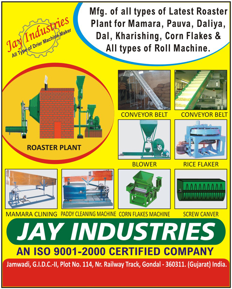 Roll Machines, Roasters, Conveyor Belts, Blowers, Rice Flakers, Mamara Clining, Paddy Cleaning Machines, Corn Flakes Machines, Screw Canvers, Mamara Roasters, Pauva Roasters, Daliya Roasters, Dal Roasters, Kharishing Roasters, Corn Flakes Roasters
