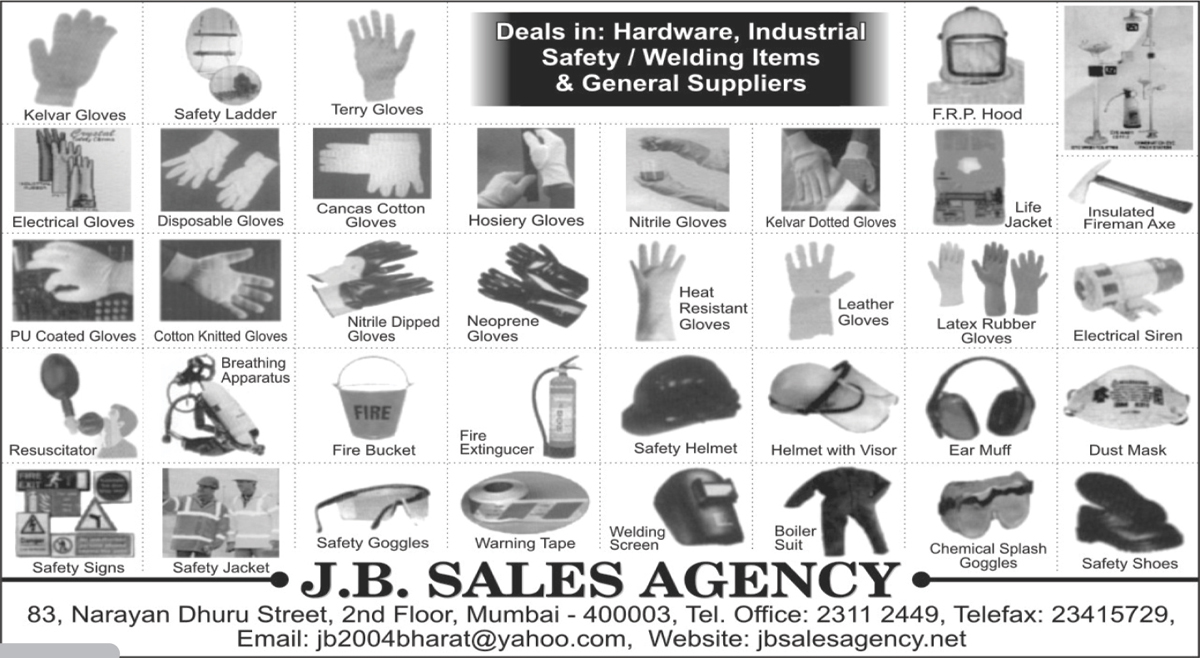 Industrial Safety Items, Industrial Welding Items, Kelvar Gloves, Safety Ladders, Terry Gloves, Electrical Gloves, Disposable Gloves, Cancas Cotton Gloves, PU Coated Gloves, Cotton Knitted Gloves, Nitrile Dipped Gloves, Resuscitators, Breathing Apparatus, Fire Buckets, Hosiery Gloves, Neoprene Gloves, Fire Extinguishers, Tapes, Warning Tapes, Nitrile Gloves, Leather Gloves, Heat Resistant Gloves, Safety Helmets, Welding Screens, Kelvar Dotted Gloves, Safety Helmet Visors, Boiler Suits, FRP Hoods, Latex Rubber Gloves, Ear Muffs, Chemical Splash Goggles, Insulated Fireman Axe, Electrical Sirens, Dust Masks, Safety Products, Safety Signs, Safety Jackets, Safety Goggles, Life Jackets, Safety Shoes, Kevlar Gloves, Canvas Cotton Gloves, Fire Safety Products