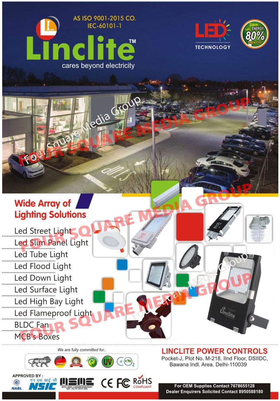 Led Lights, Led Street Lights, Led Slim Panel Lights, Slim Led Panel Lights, Led Tube Lights, Led Flood Lights, Led Down Lights, Led Surface Lights, Led High Bay Lights, Led Flameproof Lights, BLDC Fans, MCB Boxes