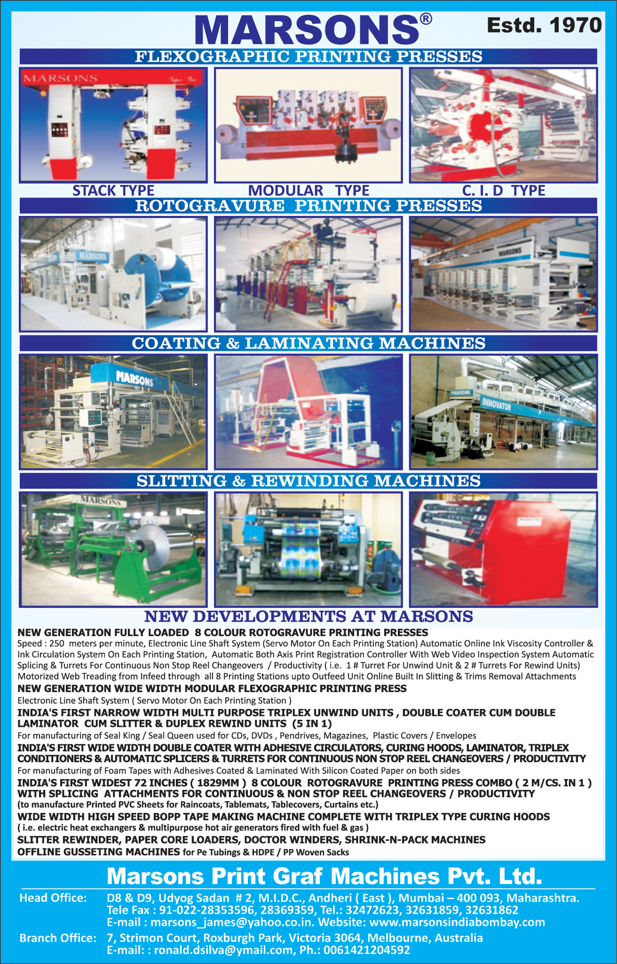 Flexographic Printing Presses, Stack Type Flexographic Printing Presses, CID Type Flexographic Printing Presses, Moduler Type Printing Presses, Coating Machines, Lamination Machines, Slitting Machines, Rewinding Machines, Offline Gusseting Machines, Shrink N Pack Machines,Rotogravure Printing Presses