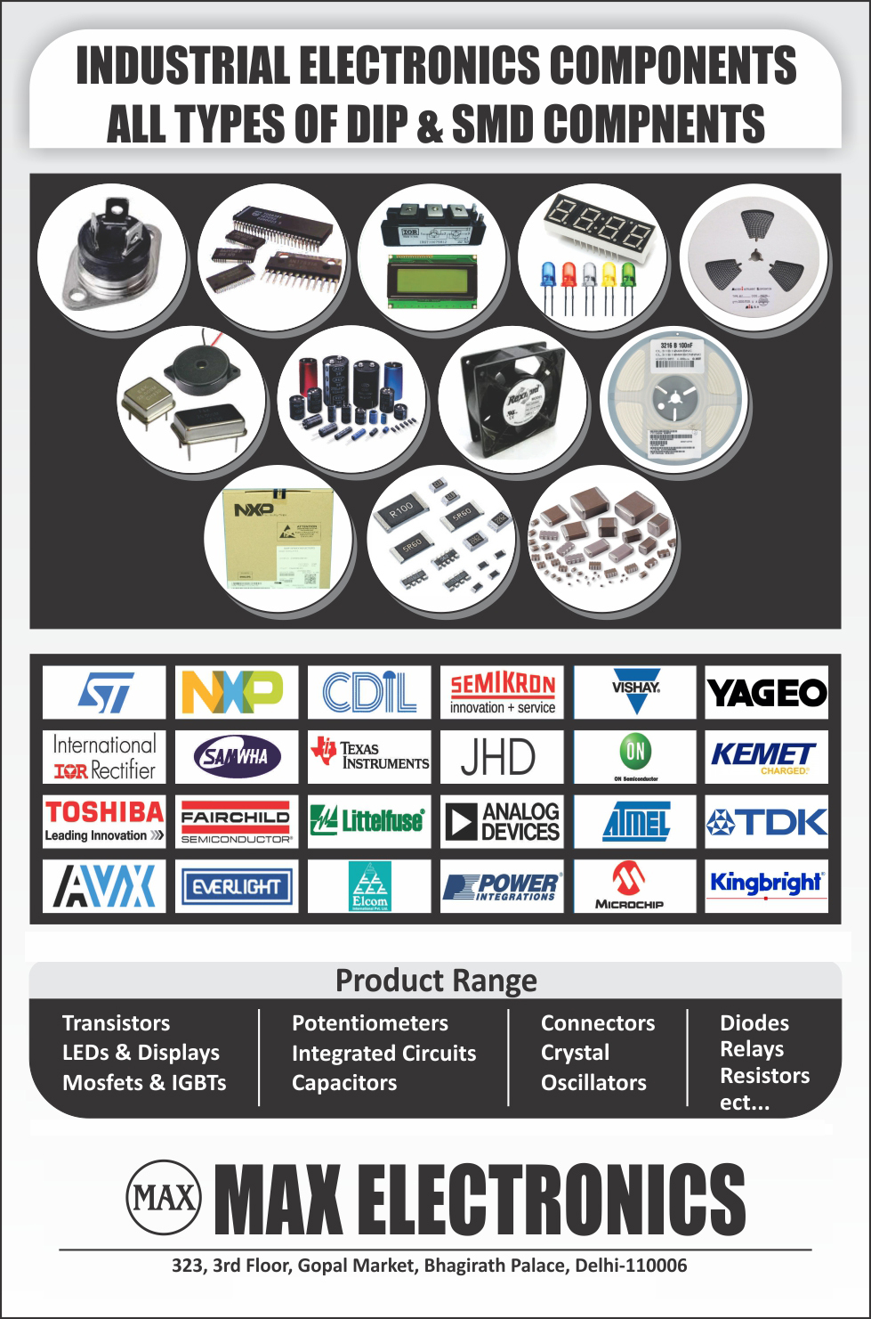Industrial Electronics Components, DIP Components, SMD Components, Semiconductors, Power Modules, Power Semiconductor, Led Displays, Relays, Electrolytic Capacitors, Resistors, Ceramic Capacitors, Diodes
