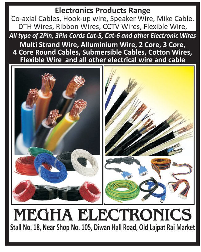 Cables, DTH Wires, Electrical Wire, electric Cables, Mike Cables, Speaker Wires, Wires, Co Axial Cables, Hook Up Wire, CCTV Wires, Flexible Wire, Multi Strand Wire, Aluminum Wire, Submersible Cables, Cotton Wires, Electronic Wires, 2 Pin Cords, 3 Pin Cords, Cat 5 Cables, Cat 6 Cables, Electronic Wires, 2 Core Round Cables, 3 Core Round Cables, 4 Core Round Cables