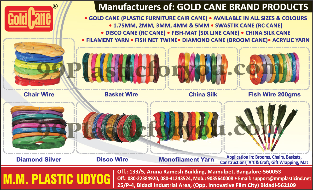 Gold Cane Brand Products, Filament Yarns, Fish Net Twins, Diamond Canes, Broom Canes, China Silk Canes, Plastic Furniture Chair Canes, Disco Canes, Acrylic Yarns, China Silks, Fish Wires, Basket Wires, Chair Wires, Diamond Silvers, Disco Wires, Monofilament Yarns,Swastik Cane, Wire, Cables, Yarn, Plastic Products, Rope, Twines, Webbings, Plastic Cane Wires