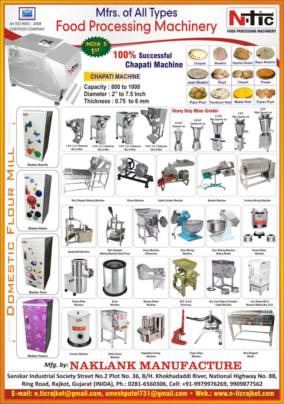 Food Processing Machines, Mixer Grinders, Chapati Machines, Roti Machines, Domestic Flour Mills, Two In One Pulverizer For Food, Gravy Machines, Flour Mixing Machines, Farshan Machines, Vegetable Cutting Machines, Masala Mixing Machines, Spice Mixing Machines, Potato Peeling Machines, Onion Cutting Machines, Potato Wafer Machines, Steam Idli Machines, Dryer Machines for Food, Chatni Machines, Laddu Crusher Machines, Namkeen Machines, Dough Ball Machines, Hand Press Roti Making Machines, Hand Press Chapati Making Machines, Banana Wafer Machines, SS Pulverizers, Stainless Steel Pulverizers, MS Pulverizers, Dry Fruit Chips Machines, Dry Fruit Powder Machines, Dry Fruit Tukda Machines, Stainless Steel Khaman Dhokla Boxes, Crusher Machine For Food, Chilly Cutter Machines, Chilli Cutter Machines, Finger Chips Machines, Roti Bhathi, Chapati Bhathi, Chapati Making Machines, Roti Making Machines