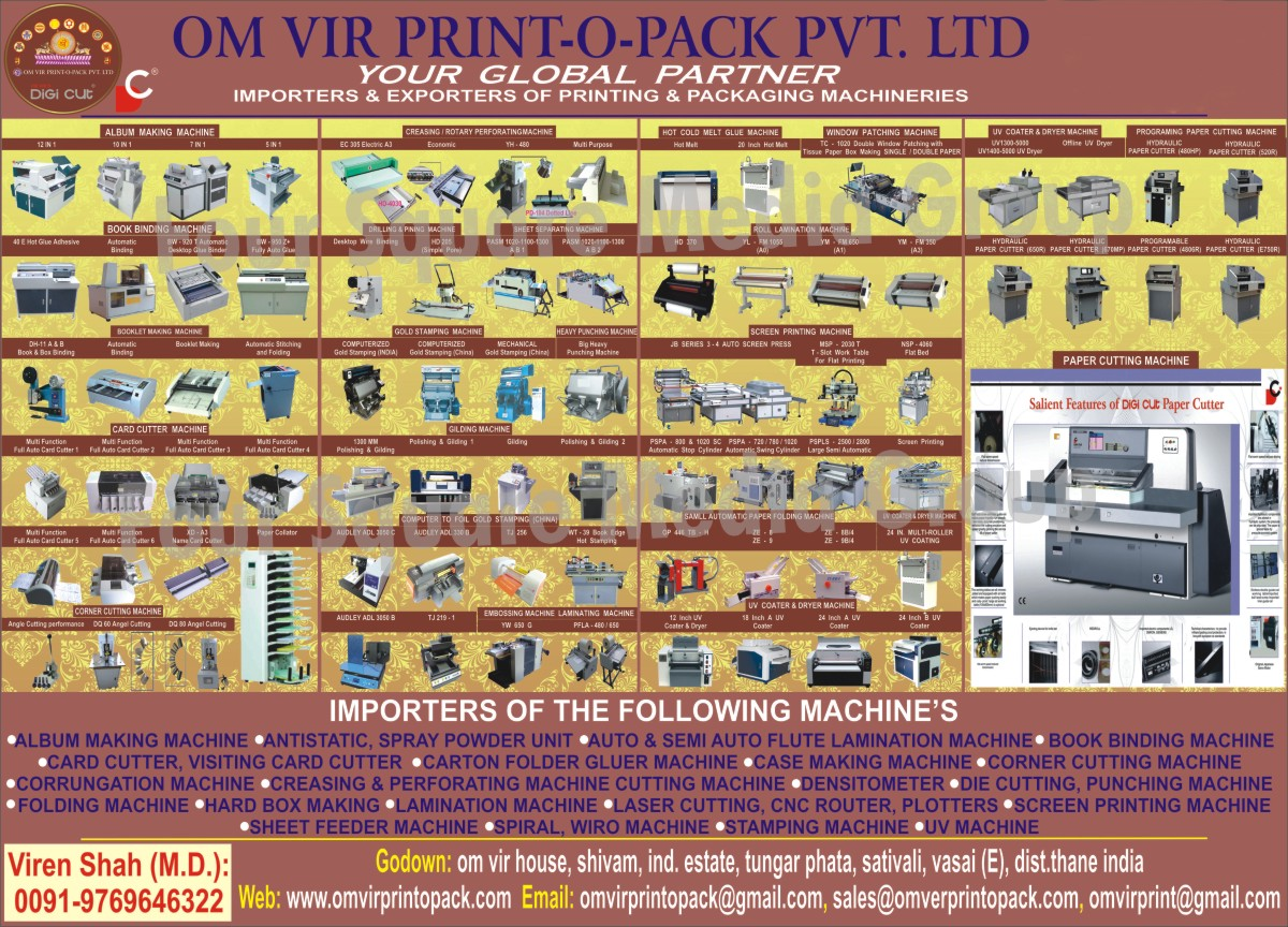 Album Making Machines, Book Binding Machines, Booklet Making Machines, Card Cutting Machines, Card Cutters, Corner Cutting Machines, Creasing Machines, Rotary Perforating Machines, Gold Stamping Machines, Heavy Punching Machines, Gilding Machines, Foil Gold Stamping Machines, Embossing Machines, Lamination Machines, Hot Cold Melt Glue Machines, Hot Melt Glue Machines, Window Patching Machines, Roll Lamination Machines, Screen Printing Machines, Small Automatic Paper Folding Machines, UV Coater Machines, UV Coater and Dryer Machines, Offline UV Dryer, Programming Paper Cutting Machines, Hydraulic Paper Cutter, Paper Cutting Machines, Visiting Card Cutting Machines,  Carton Folder Gluer Machines, Sheet Feeder Machines, Stamping Machines, Corrugating Machines, Densitometers, Hard Box Making Machines, Case Making Machines, Corrugation Machines, Flute Lamination Machines, Die Cutting Machines, Laser Cutting Machines, CNC Routers, Plotters, Spiral Machines,Auto Flute Lamination Machines, Carton Folder Gluer Machines, Case Making Machines, Punching Machines, Folding Machines, UV Machines