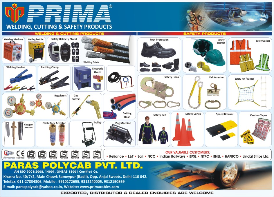 Welding Cables, Safety Products, Welding Hose, Welding Holder, Cutting Blow Pipe, Regulator OXY, DA, Argon, Pug Cutting Machine, Electrode Oven, Welding Machine, Earthing Clamp, Gauging Torch, Argon Torch, Welding Helmet, Hand Screen, Safety Harness, Safety Helmets, Safety Shoes, Reflective Jacket, Safety Net, Safety Ladder, Dangri Suit, Boiler Suit, Road Safety Products, Safety Jacket, Safety Cones, Caution Tapes, Speed Braker, Fall Arrester, Safety Hook, Safety Belt, Cutogen Nozzles, Flash Back Arrestor, Gas Cutters, Welding Rectifier, Cutting Products, Welding Products, Cutting Hoses, Pug Machines, Trolley, Safety Shield, Foot Protections,Regulators, Nozzles