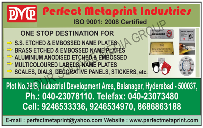 SS Etched Name Plates, Stainless Steel Etched Name Plates, SS Embossed Name Plates, Stainless Steel Embossed Name Plates, Brass Etched Name Plates, Brass Embossed Name Plates, Aluminium Anodised Etched Name Plates, Aluminium Anodised Embossed Name Plates, Decorative Panels, Automotive Dials, Scales, Stickers