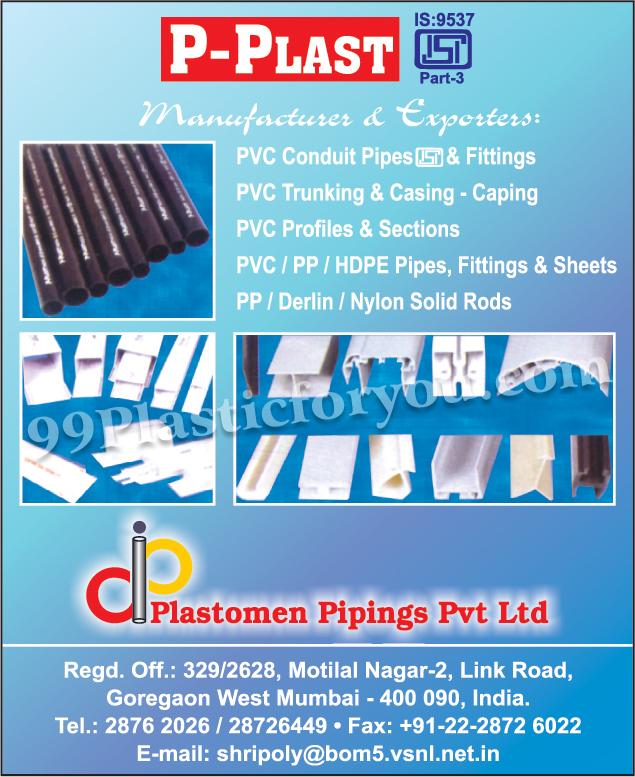 PVC Conduit Pipes, PVC Conduit Fittings, PVC Trunking, PVC Casings, PVC Profiles, PVC Sections, PVC  Pipes, PVC Fittings, PVC Sheets, PP Pipes, PP Fittings, PP Sheets, HDPE Pipes, HDPE Fittings, HDPE Sheets, PP Solid Rods, Derlin Solid Rods, Nylon Solid Rods,Pipe Fittings, PVC Casing Caping, PVC Pipes