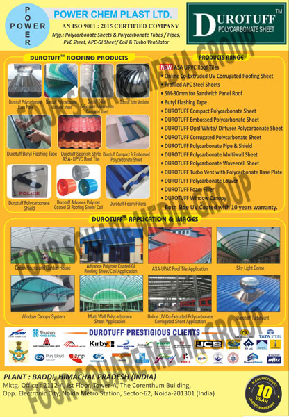 Polycarbonate Sheets, Polycarbonate Tubes, Polycarbonate Pipes, Compact Polycarbonate Sheets, Embossed Polycarbonate Sheets, Opal White Polycarbonate Sheets, Opal Diffuser Polycarbonate Sheets, Corrugated Polycarbonate Sheets, Polycarbonate Pipes, Polycarbonate Shield, Polycarbonate Multiwall Sheets, Polymer Coated GI Roofing Sheets, Polymer Coated FI Roofing CoilsPolycarbonate Wavecell Sheets, Turbo Vent with Polycarbonate Base Plate, Polycarbonate Louver, Foam Filler, Window Canopy, utyl Flashing Tapes
