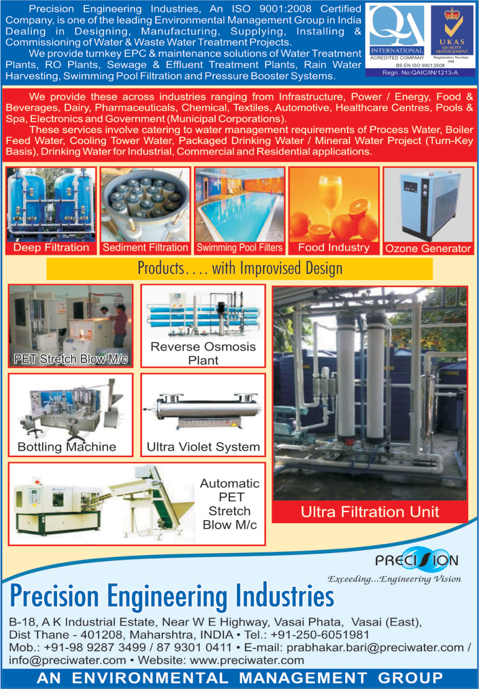 Dip Filtrations, Sediment Filtrations, Swimming Pool Filters, Packaged Drinking Water Turnkey Projects, Mineral Water Projects, Industrial Drinking Water Projects, Ozone Generators, Reverse Osmosis Plants, Bottling Machines, Pet Stretch Blow Machines, Bottling Machines, Ultraviolet Systems, Ultra Filtration Units