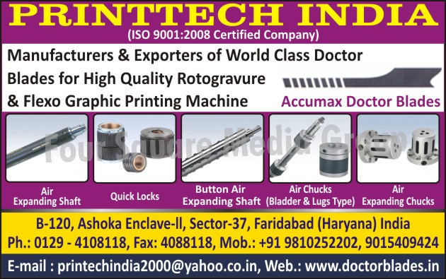 Doctor Blades, Flexo Graphic Printing Machines, Rotogravure Printing Machines, Accumax Doctor Blades, Quick Locks, Air Expanding Shafts, Button Air Expanding Shafts, Air Chucks, Air Expanding Chucks, Flexographic Printing Machines