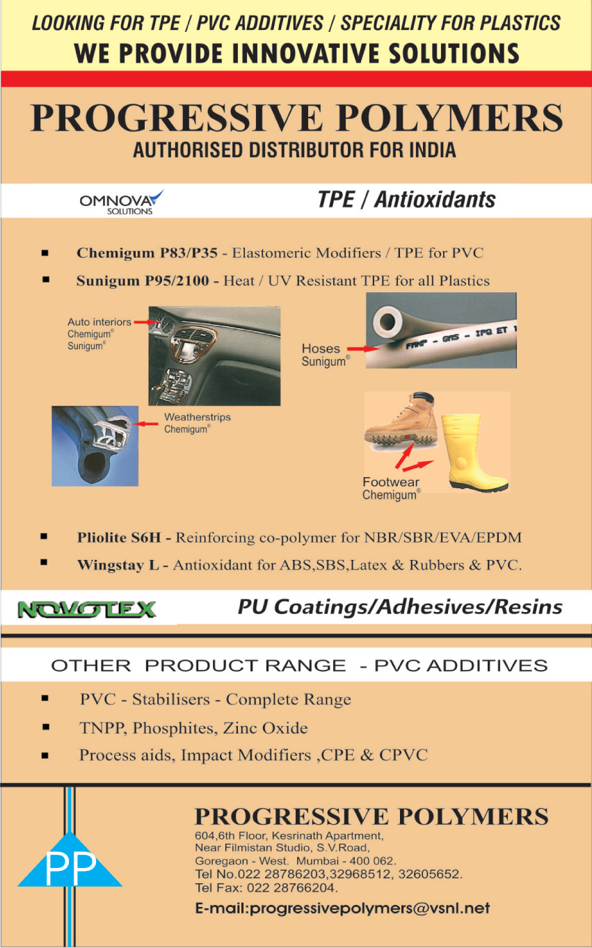 PVC Additives, PVC Stabilisers, TNPP, Phosphites, Zinc Oxides, Process Aids, Impact Modifiers, CPE, CPVC, PU Coatings, Adhesives, Resins, Reinforcing Co Polymer For NBR, Reinforcing Co Polymer For SBR, Reinforcing Co Polymer For EVA, Reinforcing Co Polymer For EPDM, Antioxidant For ABS,  Antioxidant  For Rubber, Antioxidant  For PVC, Antioxidant  For Latex, Elastomeric Modifier For PVC, TPE For PVC, Heat Resistant TPE For Plastics, UV Resistant TPE For Plastic,PVC Stabilizers, PVC Resin, PU Adhesive Coatings, Rubber Adhesives