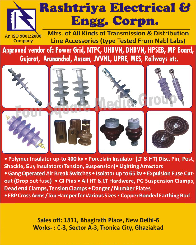 Transmission Line Accessories, Distribution Line Accessories, Polymer Insulators, LT Porcelain Insulator Discs, HT Porcelain Insulator Discs, Pins, Posts, Shackles, Guy Insulators,  Lighting Arrestors, Gang Operated Air Break Switches, Isolators, Expulsion Fuse Cut out, Drop Out fuse, GI Pins,  HT Hardware, LT Hardware, PG Suspension Clamps, Dead End Clamps, Tension Clamps, Danger Plates, Transmission Line Number Plates, FRP Cross Arms, Top Hampers, Copper Bonded Earthing Rods