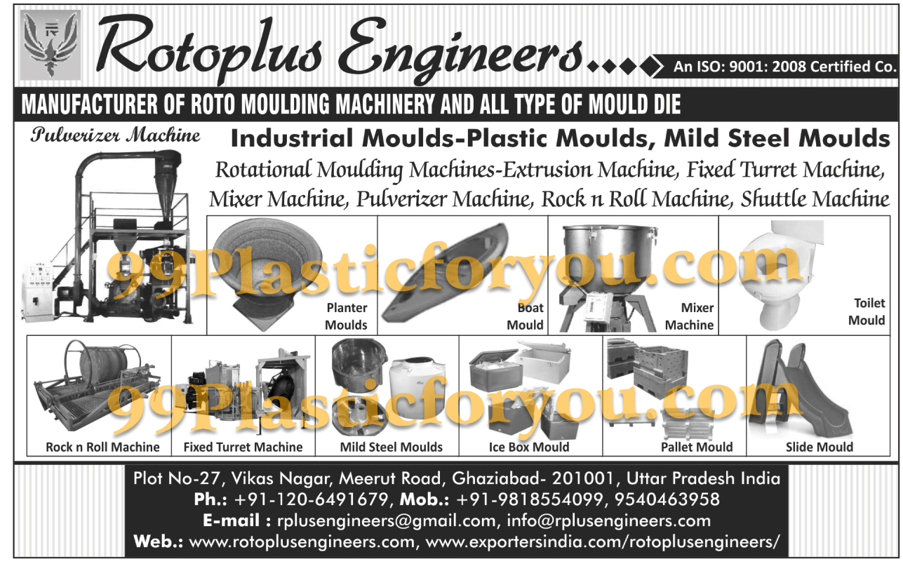 Roto Moulding Machinery, Mould Dies, Industrial Plastic Moulds, Mild Steel Moulds, Rotational Moulding Extrusion Machines, Fixed Turret Machines, Plastic Mixer Machines, Pulverizer Machines, Rock n Roll Machines, Shuttle Machines, Planter Moulds, Boat Moulds, Toilet Moulds, Ice Box Moulds, Pallet Moulds, Slide Moulds,Pulveriser Machines, Shuttle Machine, Industrial Moulds, Plastic Boat Moulds, Plastic Pallet Mould, Side Mould, Plastic Ice Box Mould, Plastic Seesaw Mould