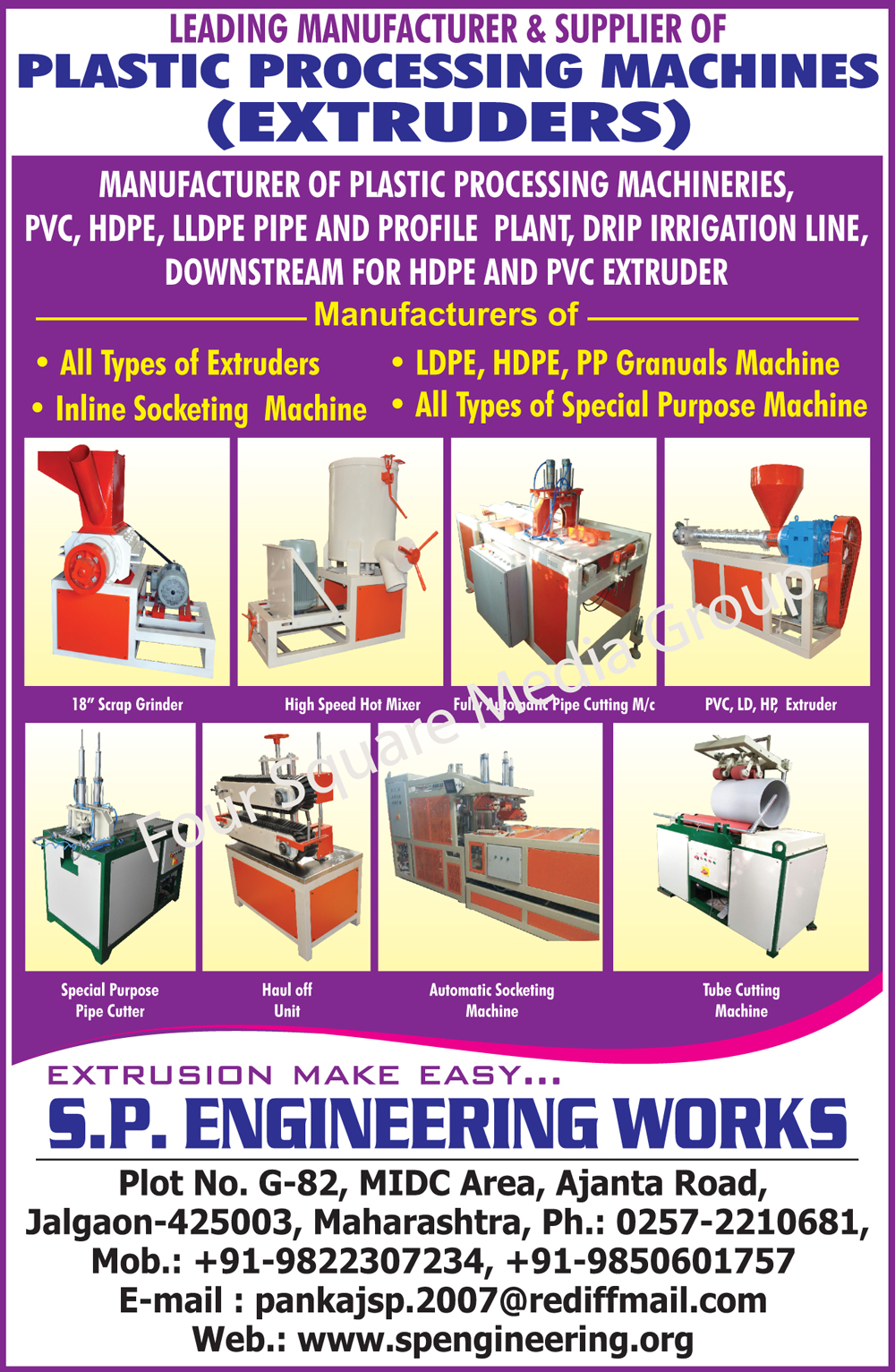 Plastic Processing Machines, Plastic Extruders, Scrap Grinders, Hot Mixers, Fully Automatic Pipe Cutting Machines, PVC Extruders, LD Extruders, HP Extruders, Special Purpose Pipe Cutters, Haul Off Units, Automatic Socketing Machines, Tube Cutting Machines, SPM, Special Purpose Machines, LDPE Granule Machines, HDPE Granule Machines, PP Granule Machines, Drip Irrigation Lines, PVC Pipe Plant, HDPE Pipe Plant, LLDPE Pipe Plant, PVC Profile Plant, HDPE Profile Plant, LLDPE Profile Plant