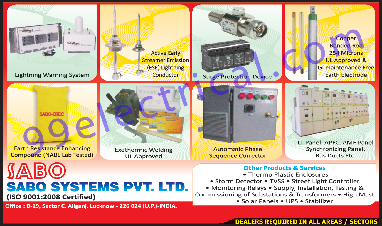 Light Warning Systems, Emission Light Conductors, Surge Protection Device, Lt Panel, APFC Panel, AMF Panel, Bus Ducts, Phase Sequence Corrector, Exothermic Welding, Earth Resistance Enhancing Compound, Thermo Plastic Enclosures, Storm Detector, Street Light Controllers, Monitoring Relays, Solar Panels, UPs, Stabilizer, Synchronizing Panel,