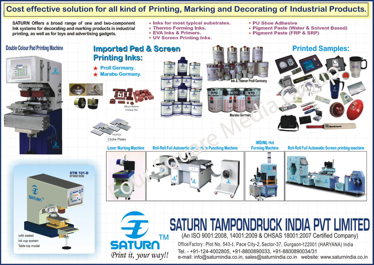 Pad Printing Machines, Pad Printing Accessories, Printing Inks, Silicon Rubber Printing Pad, Solvents, Thermo Jet Inks, High Opaque Inks, Thinners, Laser Marking Machines, HcHCR Cliche Plates, Roll to Roll Fully Automatic Guide Hole Punching Machines, IMDIML Hot Forming Machines, Roll to Roll Fully Automatic Screen Printing Machines, Pad Printing Inks, Screen Printing Inks, Double Colour Pad Printing Machines, Double Color Pad Printing Machines