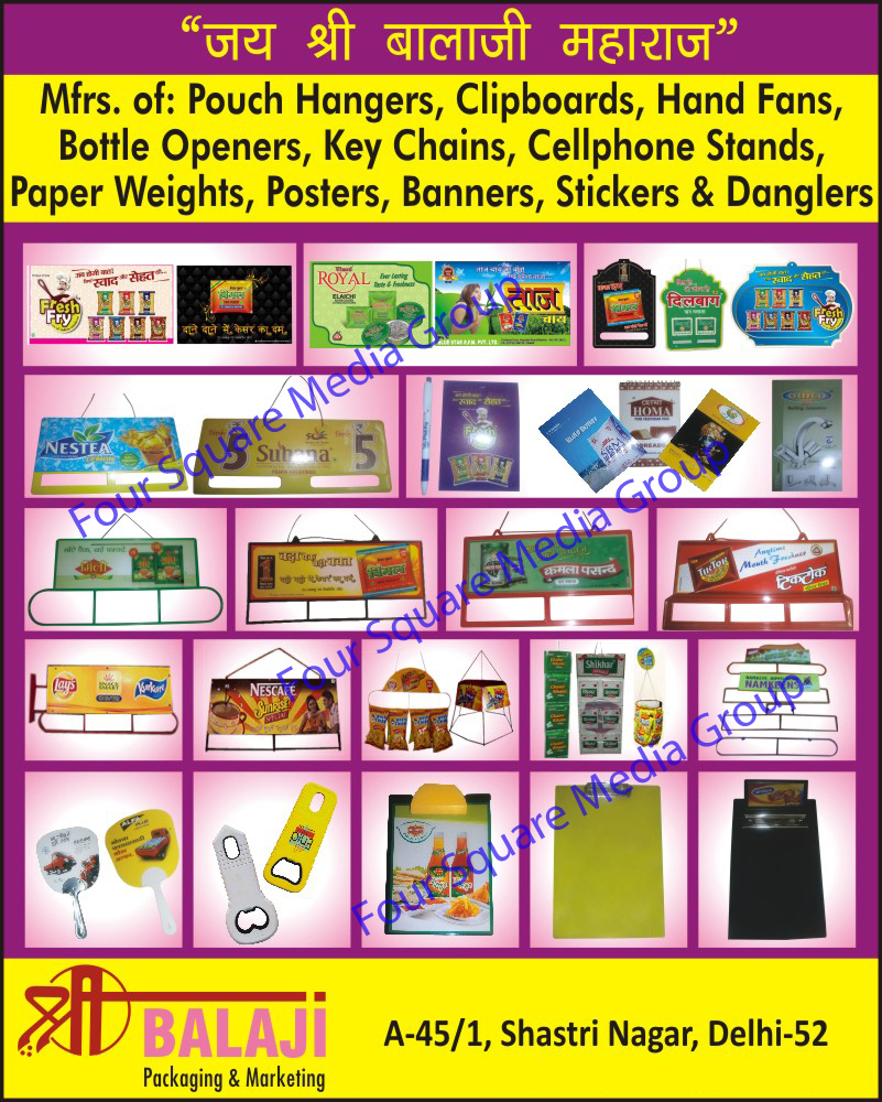 Posters, Banners, Stickers, Danglers, Buntings, Hand Fans, Pouch Hangers, Scratch Coupons, Estimate Pads, Pocket Diaries, Playing Cards, Duplex Boxes, Corporate Gifts, Packaging Printing Service ,Advertising Printing Service, Clipboards, Bottle Openers, Key Chains, Cellphone Stands, Paper Weights, Mobile Stands