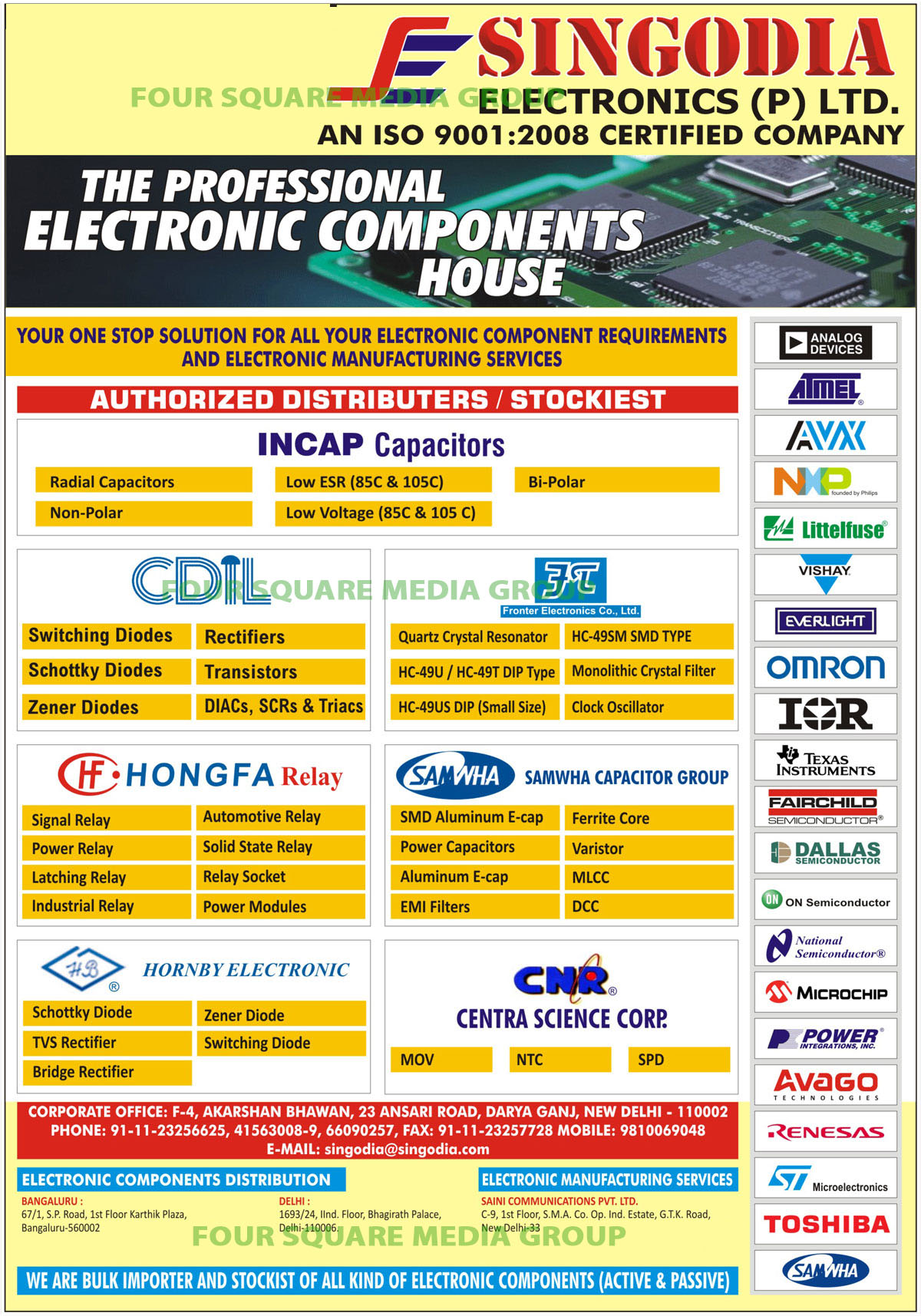 Electronic Components, CMOS Logics, Linears, Transistors, SCRs, Voltage Regulators, Crystals, Eproms, E Eproms, Trimpots, Dials, AD Converters, DA Converters, Tantalum Capacitors, Static Ram, Dynamic Ram, Chip Resistance, MLCC, CMOS Pal, Fast Recovery Diodes, Micro Processors, Schottky Diodes, Microcontrollers, Led Displacys, LCDs, Relays,  Mosfets, IGBTs, Multilayer Capacitors, Connectors, Sockets, Rectifiers, Thyristors, Transistors, Darlington Transistors, Switching Diodes, Zener Diodes, Schottky Barrier Diodes, DIACS, Traics, Transient Voltage Suppressors, Linear Voltage Regulators, Surface Mounted Semiconductors,Power Relay, Hermetically Sealed relay, Automotive Relay, Automotive Module, Signal Relay, Latching Relay, Industrial Relay, Relay Socket, Solid State Relays, MLCC, Radial MLCC, Axial MLCC, LC Filter, Radial Bead Filter, Axial Bead Filter, Emi Filter, Power Capacitors, Quartz Crystal Resonator, Voltage Regulators, LDO Voltage Regulators, VLDO Voltage Regulators, CMOS ULDO Voltage Regulators, DDR termination Switch, USB Switch, Step Down Swithing Voltage Regulators, LED Drivers, Signal Conditioning, Din Connectors, Emi RFI Filters, Fuse Holders, Power Distribution Units, Sockets, Power Entry, Radial Capacitor, Non Polar Capacitor, Bi Polar Capacitor, Low ESR Capacitor, Low Voltage Capacitor, Switching Diodes, Monolithic Crystal Filter, Clock Oscillator, Power Module, SMD Aluminium E Cap, Aluminium E Cap, Ferrite Core, Varistor, DCC, TVS Rectifier, Bridge Rectifier, NTC, SPD, Active Electronic Component, Passive Electronic Component