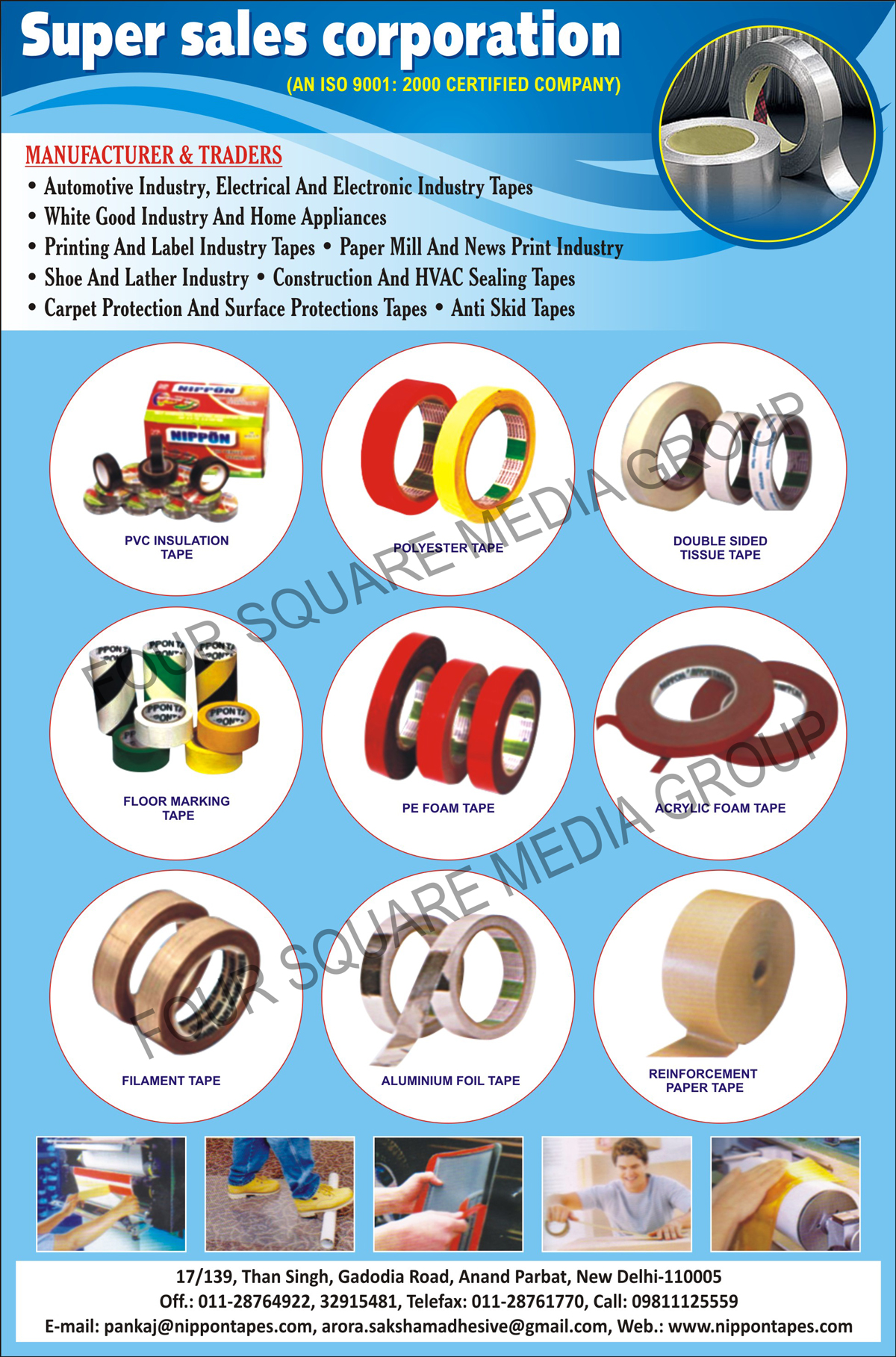 PVC Insulation Tapes, Polyester Tapes, Double Sided Tissue Tapes, Floor Marking Tapes, PE Foam Tapes, Acrylic Foam Tapes, Filament Tapes, EVA Foam Tapes, Electrical Tapes, Electronic Tapes, Printing Industry Tapes, Label Industry Tapes, Lather Industry Tapes, Construction Tapes, Hvac Sealing Tapes, Carpet Protection Tapes, Surface Protection Tapes, Anti Skid Tapes, Shoe Industry Tapes, Paper Mill Industry Tapes, Paper Print Industry Tapes, Carpet Protection Tapes, Surface Protection Tapes, Anti Skid Tapes, Reinforcement Paper Tapes, White Good Industry Tapes, Home Appliance Tapes, Aluminium Foil Tapes, Automotive Industry Tapes, News Print Industry Tapes, Self Adhesive Tapes